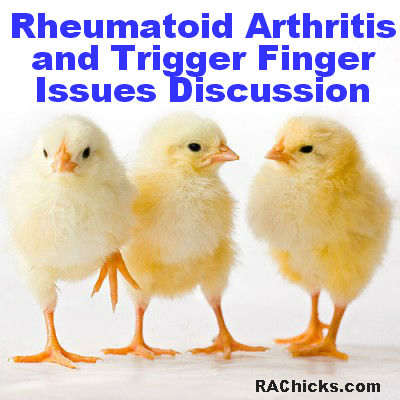 Rheumatoid Arthritis and Trigger Finger Issues Discussion RAChicks
