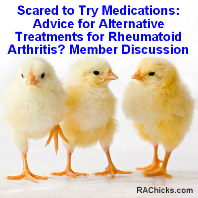 Scared to Try Medications Advice for Alternative Treatments for Rheumatoid Arthritis member discussion
