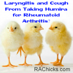 Member Discussions and Questions Laryngitis and Cough From Taking Humira for Rheumatoid Arthritis Discussion from RA Chicks
